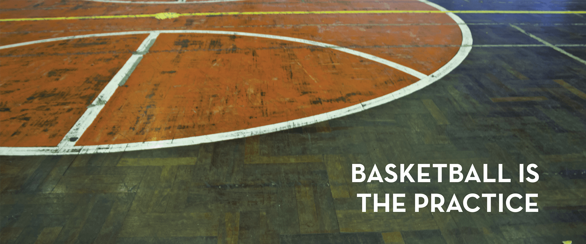 Basketball is the practice